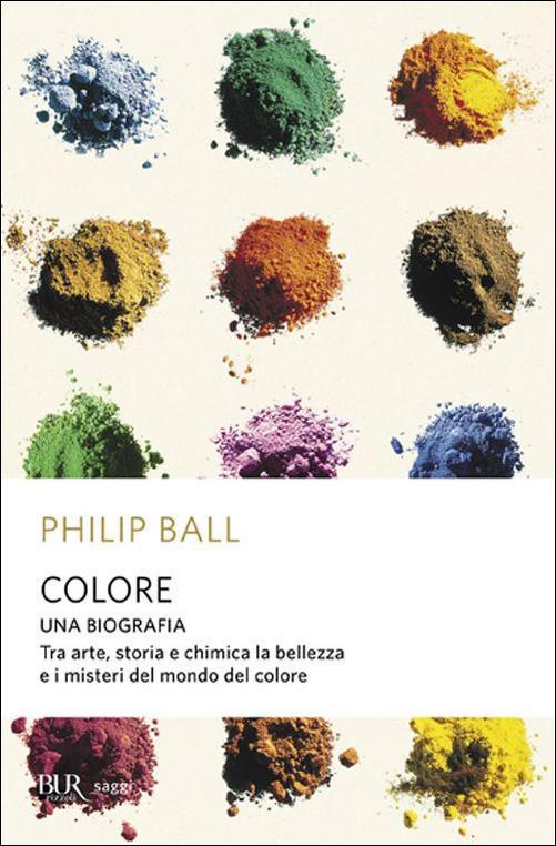 """Copertina del libro """"Colore. Una biografia"""" di Philip Ball. Rizzoli Bur"""