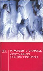 Foto Cover di Cento rimedi contro l'insonnia, Libro di Mariane Kohler,Jean Chapelle, edito da BUR Biblioteca Univ. Rizzoli