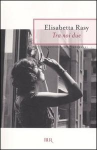 Libro Tra noi due Elisabetta Rasy