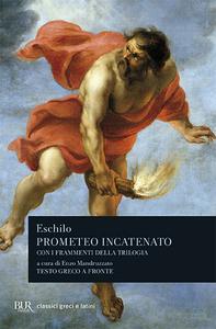 Libro Prometeo incatenato. Con i frammenti della trilogia. Testo greco a fronte Eschilo