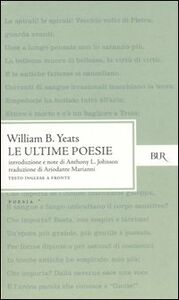 Libro Le ultime poesie. Testo inglese a fronte William B. Yeats