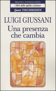 Libro Una presenza che cambia Luigi Giussani