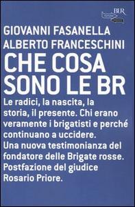 Libro Che cosa sono le BR. Le radici, la nascita, la storia, il presente Giovanni Fasanella , Alberto Franceschini