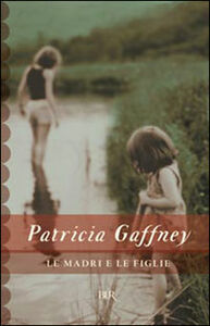 Foto Cover di Le madri e le figlie, Libro di Patricia Gaffney, edito da BUR Biblioteca Univ. Rizzoli