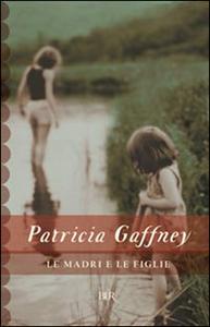Libro Le madri e le figlie Patricia Gaffney