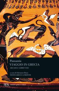 Libro Viaggio in Grecia. Guida antiquaria e artistica. Testo greco a fronte. Vol. 8: Arcadia. Pausania