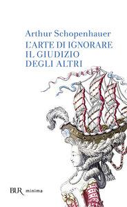 Libro L' arte di ignorare il giudizio degli altri Arthur Schopenhauer