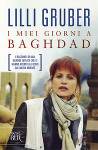 Foto Cover di I miei giorni a Baghdad, Libro di Lilli Gruber, edito da BUR Biblioteca Univ. Rizzoli