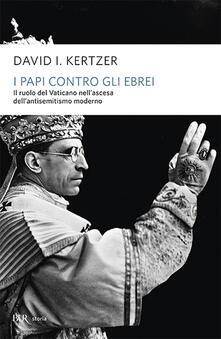 Milanospringparade.it I papi contro gli ebrei. Il ruolo del Vaticano nell'ascesa dell'antisemitismo moderno Image