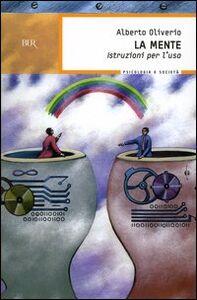 Foto Cover di La mente. Istruzioni per l'uso, Libro di Alberto Oliverio, edito da BUR Biblioteca Univ. Rizzoli