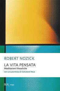 Foto Cover di La vita pensata. Meditazioni filosofiche, Libro di Robert Nozick, edito da BUR Biblioteca Univ. Rizzoli