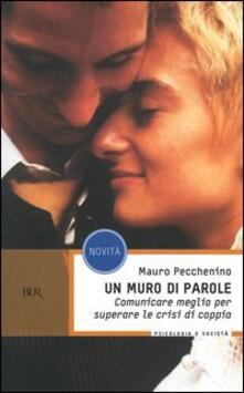 Un muro di parole. Comunicare meglio per superare le crisi di coppia - Mauro Pecchenino - copertina