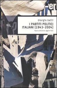 Foto Cover di I partiti politici italiani (1943-2004), Libro di Giorgio Galli, edito da BUR Biblioteca Univ. Rizzoli