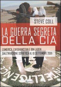 La La guerra segreta della CIA. L'America, l'Afghanistan e Bin Laden dall'invasione sovietica al 10 settembre 2001 - Coll Steve - wuz.it