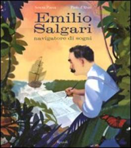 Libro Emilio Salgari navigatore di sogni Serena Piazza , Paolo D'Altan