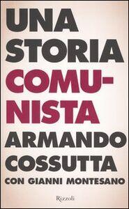 Libro Una storia comunista Armando Cossutta , Gianni Montesano