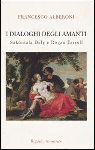 Foto Cover di I dialoghi degli amanti. Sakùntala Dely e Rogan Ferrell, Libro di Francesco Alberoni, edito da Rizzoli