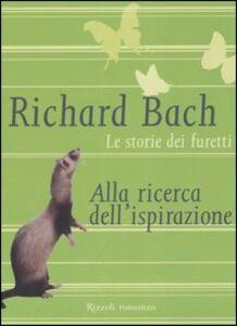 Libro Le storie dei furetti. Alla ricerca dell'ispirazione Richard Bach