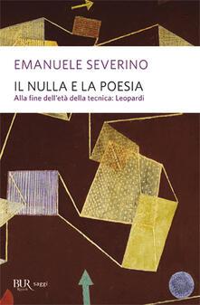 Il nulla e la poesia. Alla fine dell'età della tecnica: Leopardi - Emanuele Severino - copertina