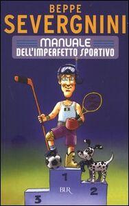 Foto Cover di Manuale dell'imperfetto sportivo, Libro di Beppe Severgnini, edito da BUR Biblioteca Univ. Rizzoli