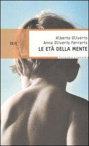 Libro Le età della mente Alberto Oliverio , Anna Oliverio Ferraris