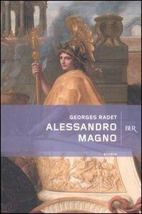 Foto Cover di Alessandro Magno, Libro di Georges Radet, edito da BUR Biblioteca Univ. Rizzoli