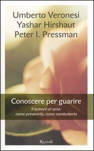 Libro Conoscere per guarire. Il tumore al seno: come prevenirlo, come combatterlo Umberto Veronesi , Yashar Hirshaut , Peter I. Pressman