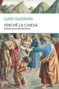 Foto Cover di Perché la Chiesa. Volume terzo del PerCorso, Libro di Luigi Giussani, edito da BUR Biblioteca Univ. Rizzoli
