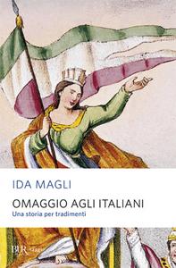 Libro Omaggio agli italiani. Una storia per tradimenti Ida Magli