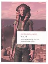 Play 2.0. Storie e personaggi nell'era dei videogame online