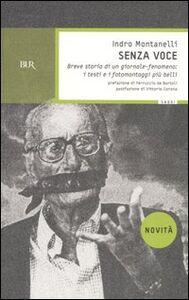 Libro Senza voce. Breve storia di un giornale-fenomeno: i testi e i fotomontaggi più belli Indro Montanelli
