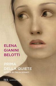 Libro Prima della quiete. Storia di Italia Donati Elena Gianini Belotti