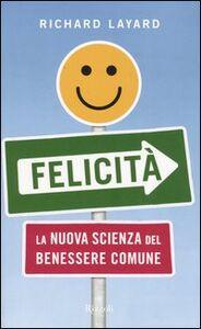Libro Felicità. La nuova scienza del benessere comune Richard Layard