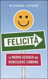 Felicità. La nuova scienza del benessere comune