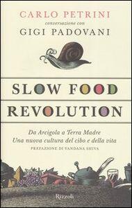 Foto Cover di Slow Food Revolution. Da Arcigola a Terra Madre. Una nuova cultura del cibo e della vita, Libro di Carlo Petrini,Gigi Padovani, edito da Rizzoli