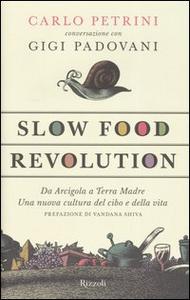 Libro Slow Food Revolution. Da Arcigola a Terra Madre. Una nuova cultura del cibo e della vita Carlo Petrini , Gigi Padovani