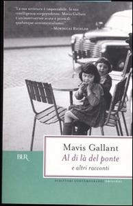 Libro Al di là del ponte e altri racconti Mavis Gallant