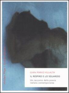 Libro Il respiro e lo sguardo. Un racconto della poesia italiana contemporanea G. Mario Villalta
