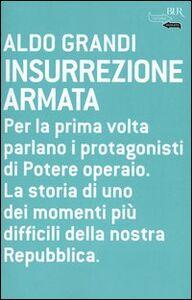 Foto Cover di Insurrezione armata, Libro di Aldo Grandi, edito da BUR Biblioteca Univ. Rizzoli