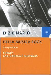 Dizionario della musica rock vol.1-2: Europa-Usa, Canada, Australia.