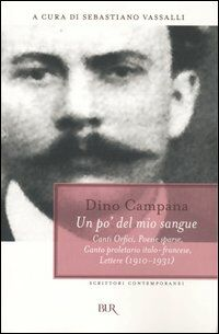 Un po' del mio sangue. Canti Orfici, Poesie sparse, Canto proletario italo-francese, Lettere (1910-1931)