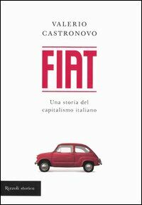 Fiat. Una storia del capitalismo italiano