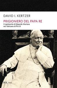 Foto Cover di Prigioniero del papa re, Libro di David I. Kertzer, edito da BUR Biblioteca Univ. Rizzoli