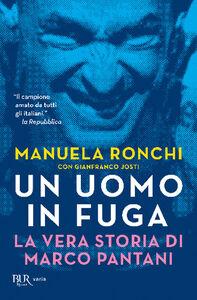 Libro Un uomo in fuga. La vera storia di Marco Pantani Manuela Ronchi , Gianfranco Josti
