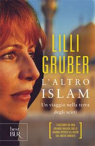 Libro L' altro Islam. Un viaggio nella terra degli Sciiti Lilli Gruber