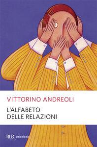 Foto Cover di L' alfabeto delle relazioni, Libro di Vittorino Andreoli, edito da BUR Biblioteca Univ. Rizzoli