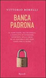 Libro Banca padrona. Il caso Fazio, gli scandali, i conflitti d'interesse: inchiesta sulla crisi di un sistema e sui suoi costi per il paese Vittorio Borelli