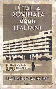 Libro L' Italia rovinata dagli italiani Leonardo Borgese