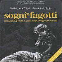Sogni e fagotti. Immagini, parole e canti degli emigranti italiani. Con CD Audio