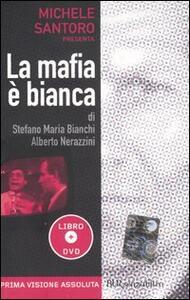 Libro La mafia è bianca. Con DVD Stefano M. Bianchi Alberto Nerazzini